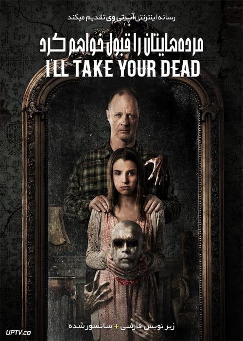 دانلود فیلم Ill Take Your Dead 2018 مرده هایتان را قبول خواهم کرد با زیرنویس فارسی