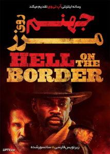 دانلود فیلم Hell on the Border 2019 جهنم روی مرز با زیرنویس فارسی