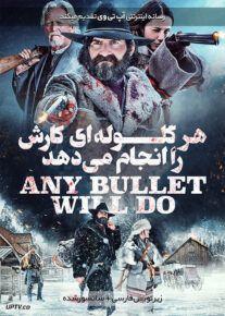 دانلود فیلم Any Bullet Will Do 2018 هر گلوله ای کارش را انجام می دهد با زیرنویس فارسی