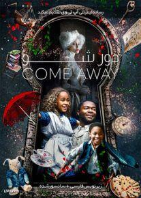 دانلود فیلم Come Away 2020 دور شو با زیرنویس فارسی